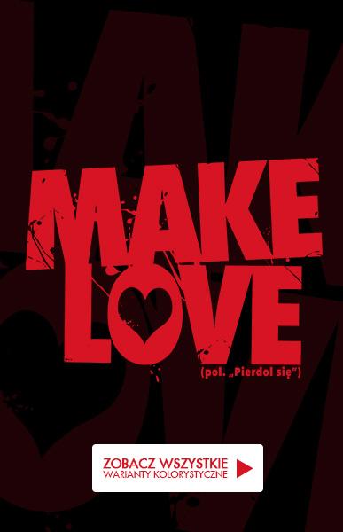 Koszulki z nadrukiem MAKE LOVE - Pie...l się!