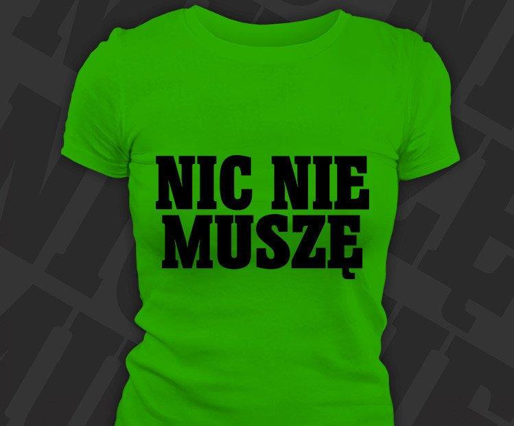406e3f9b7 Koszulka damska z nadrukiem - Nic Nie Muszę - W sklepie internetowym ...