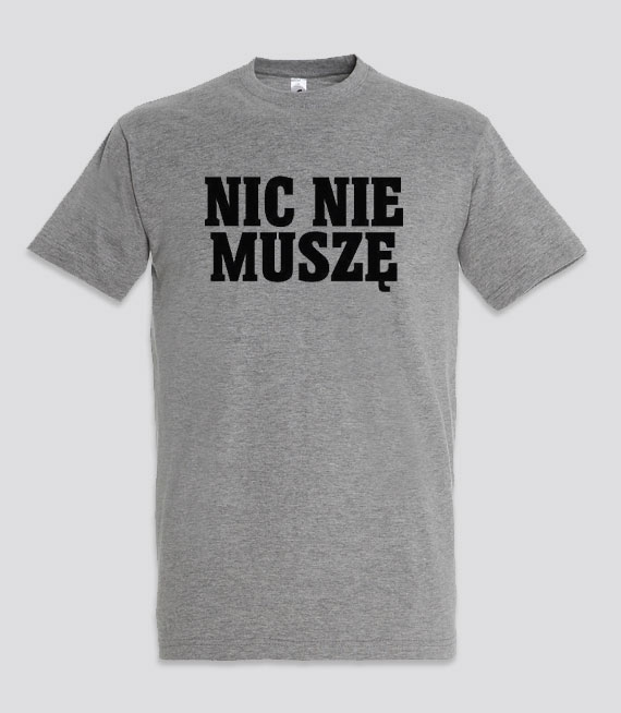 cd5baf5cf Koszulki, bluzy z nadrukiem - Nic Nie Muszę - Serie produktów w ...